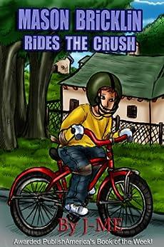 Mason Bricklin Rides The Crush (Making Impressions on a Bike Hurts) (Mason Bricklin Books and Stories Book 1) by [J-me]