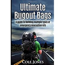 Ultimate Bugout Bags: A guide to building multiple types of emergency evacuation kits