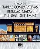 Libro de Tablas Comparativas Biblicas, Mapas y Líneas de Tiempo (Spanish Edition)