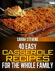 40 Easy Casserole Recipes For The Whole Family (Casserole Dishes Cookbook) (English Edition)