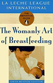 The Womanly Art of Breastfeeding: Sixth…