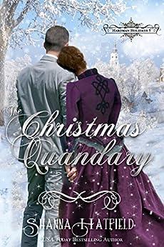 The Christmas Quandary: Sweet Historical Holiday Romance (Hardman Holidays Book 5) by [Hatfield, Shanna]