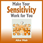 Make Your Sensitivity Work for You | Alice Muir