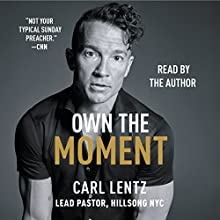 Own the Moment Audiobook by Carl Lentz Narrated by Carl Lentz