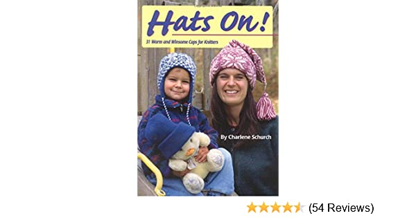 39dcad58db981 Hats On! 31 Warm and Winsome Caps for Knitters  Charlene Schurch   9780892724352  Amazon.com  Books