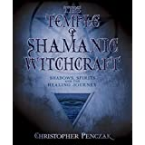 The Temple of Shamanic Witchcraft: Shadows, Spirits and the Healing Journey (Penczak Temple Book 3)