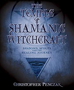 Amazon the temple of shamanic witchcraft shadows spirits and the temple of shamanic witchcraft shadows spirits and the healing journey penczak temple fandeluxe Image collections