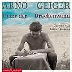 Unter der Drachenwand | Arno Geiger