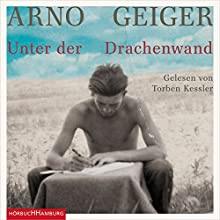 Unter der Drachenwand Hörbuch von Arno Geiger Gesprochen von: Torben Kessler, Michael Quast, Cornelia Niemann, Torsten Flassig
