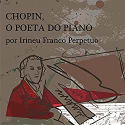 Chopin, o Poeta do Piano [Chopin, the Poet of the Piano]