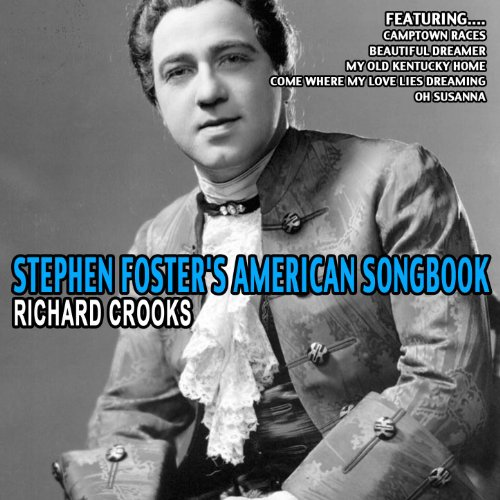 Stephen Foster Songs - Stephen Foster's American Songbook - Richard Crooks