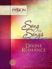 Song of Songs: Divine Romance (The Passion Translation)