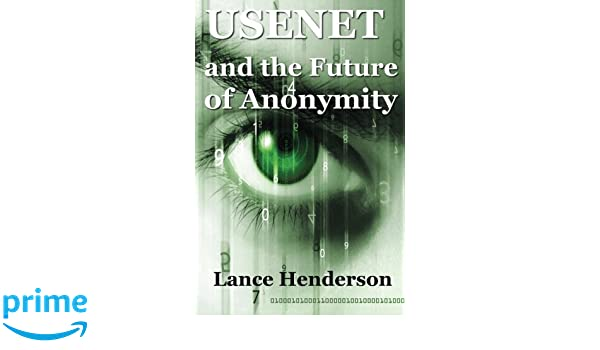 Usenet & The Future of Anonymity: Amazon.es: Lance Henderson: Libros en idiomas extranjeros