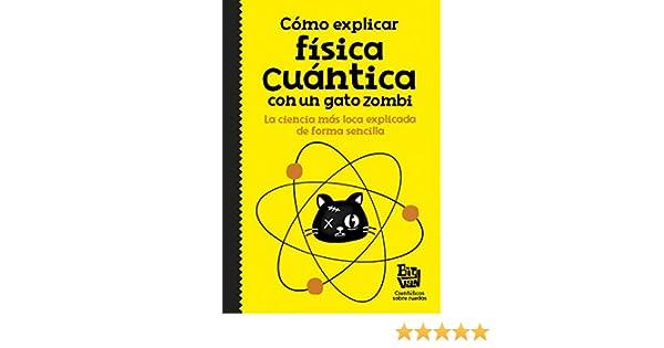 Amazon.com: Cómo explicar física cuántica con un gato zombi (Spanish Edition) eBook: científicos sobre ruedas Big Van: Kindle Store