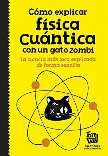 Cómo explicar física cuántica con un gato zombi (Spanish Edition) by [científicos sobre