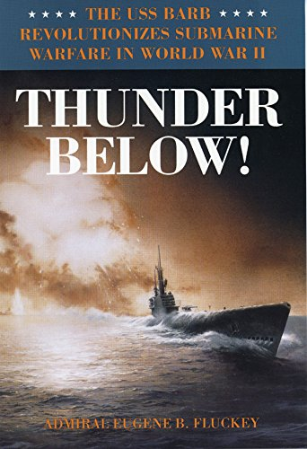 Thunder Below!: The USS *Barb* Revolutionizes Submarine Warfare in World War II (Best Submarine Of World War 2)