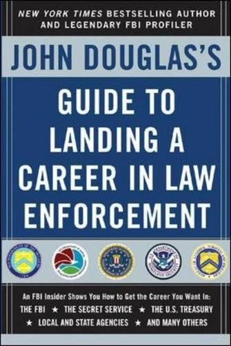John Douglas's Guide to Landing a Career in Law Enforcement (Career (Exclude VGM))