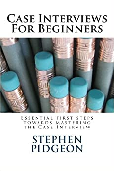 Case Interviews For Beginners: Stephen Pidgeon: 9781500245030 ...
