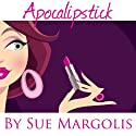 Apocalipstick Audiobook by Sue Margolis Narrated by Sue Margolis