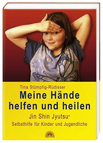 Meine Hände helfen und heilen: Jin Shin Jyutsu (R) für Kinder und Jugendliche: Jin Shin Jyutsu (R) Selbsthilfe für Kinder und Jugendliche