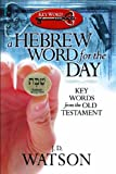 A Hebrew Word for the Day, J. D. Watson, 0899576974