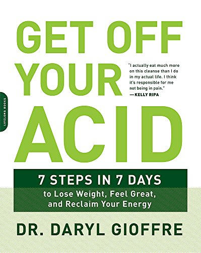 Get Off Your Acid: 7 Steps in 7 Days to Lose Weight, Fight Inflammation, and Reclaim Your Health and Energy cover