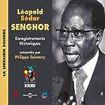 Léopold Sédar Senghor: Enregistrements Historiques présentés par Philippe Sainteny | Léopold Sédar Senghor
