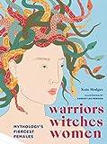 Warriors, Witches, Women: Mythology's Fiercest