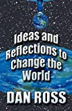 Ideas and Reflections to Change the World, Dan Ross, 1448954975