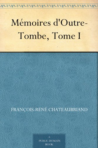 Mémoires d'Outre-Tombe, Tome I (French Edition)