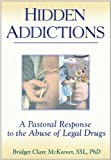 Hidden Addictions : A Pastoral Response to the Abuse of Legal Drugs, McKeever, Bridget C., 0789002671