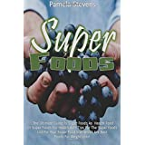 Super Foods: The Ultimate Guide To Super Foods As Health Food Or Super Foods For