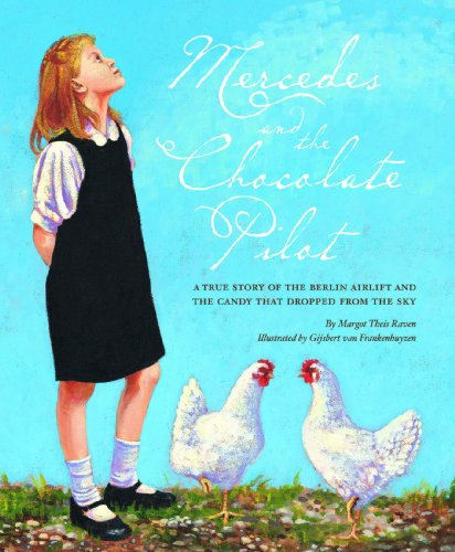 Mercedes and the Chocolate Pilot: A True Story of the Berlin Airlift and the Candy That Dropped from the Sky by [Raven, Margot Theis]