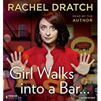 Girl Walks into a Bar.: Comedy Calamities, Dating Disasters, and a Midlife Miracle
