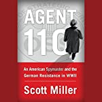 Agent 110: An American Spymaster and the German Resistance in WWII | Scott Miller