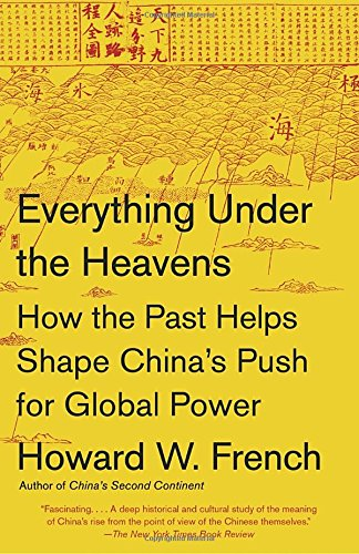Product picture for Everything Under the Heavens: How the Past Helps Shape Chinas Push for Global Power by Howard W. French