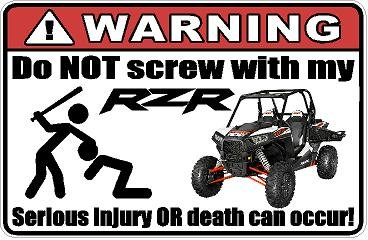 *Warning Do Not Screw with My RZR Wlight Xp1000 Decal*