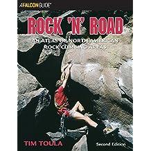 Rock 'n' Road, 2nd: An Atlas of North American Rock Climbing Areas (Regional Rock Climbing Series)