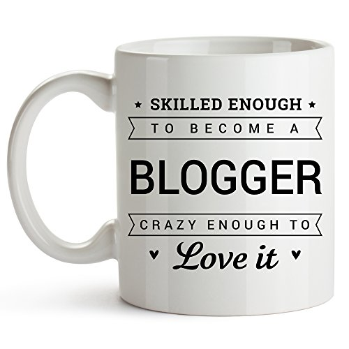 Skilled Enough To Become A Blogger. Crazy Enough To Love It - Blogger Coffee Mug, Funny Gifts for Writers, Best Funny Gift for Bloggers, Journalists, Inspirational Novelty Gifts For Authors, 11 oz