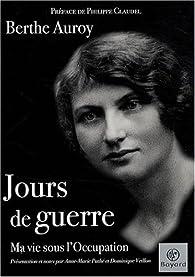 Jours de guerre : Ma vie sous l'Occupation par Berthe Auroy