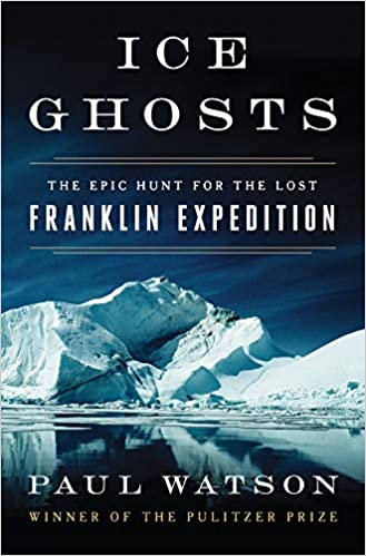 Image result for Ice Ghosts: The Epic Hunt for the Lost Franklin Expedition, Paul Watson