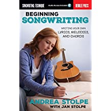 Beginning Songwriting: Writing Your Own Lyrics, Melodies, and Chords