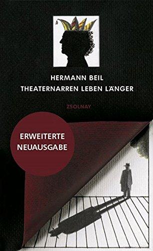 Theaternarren leben länger: Hundert und zwölf Geschichten aus dem Burgtheater etc., nebst einem Gedicht und diversen Theatertorten