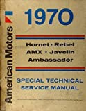 1970 AMC Repair Shop Manual Original: AMX, Javelin, Rebel & Hornet