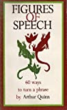 Figures of Speech : Sixty Ways to Turn a Phrase, Quinn, Arthur, 0879051213