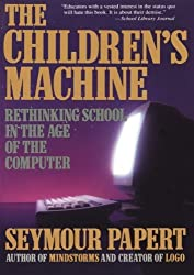 The Children's Machine: Rethinking School In The Age Of The Computer by Papert Seymour (1994-04-29) Paperback
