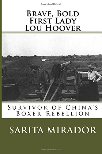 Brave, Bold First Lady Lou Hoover: Survivor of China's Boxer Rebellion