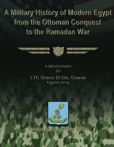 A Military History of Modern Egypt from the Ottoman Conquest to the Ramadan War (School of Advanced Military Studies)