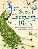 Secret Language Of Birds: A Spiritual Treasury Of Myths, Folklore And Inspirational True Stories
