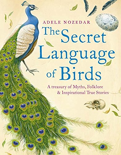 The Secret Language of Birds: A Treasury of Myths, Folklore and Inspirational True Stories by Harper Element